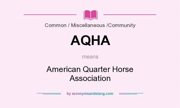 What does AQHA mean? It stands for American Quarter Horse Association