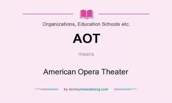 What does AOT mean? It stands for American Opera Theater
