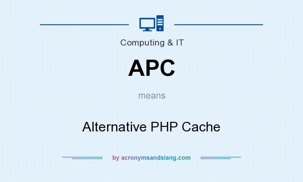 What does APC mean? It stands for Alternative PHP Cache