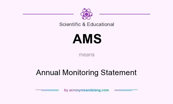 What does AMS mean? It stands for Annual Monitoring Statement