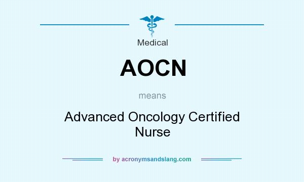 What does AOCN mean? It stands for Advanced Oncology Certified Nurse