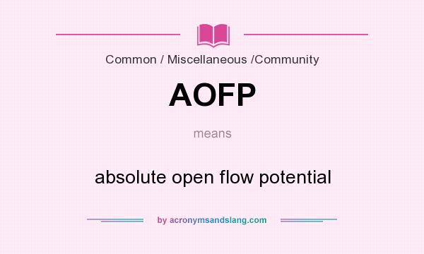 What does AOFP mean? It stands for absolute open flow potential