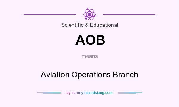 What does AOB mean? It stands for Aviation Operations Branch