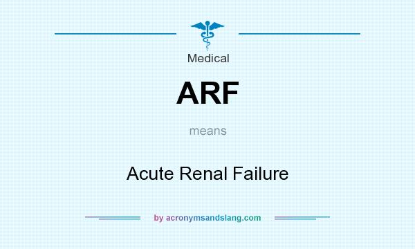 What does ARF mean? It stands for Acute Renal Failure