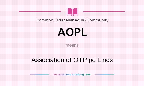 What does AOPL mean? It stands for Association of Oil Pipe Lines