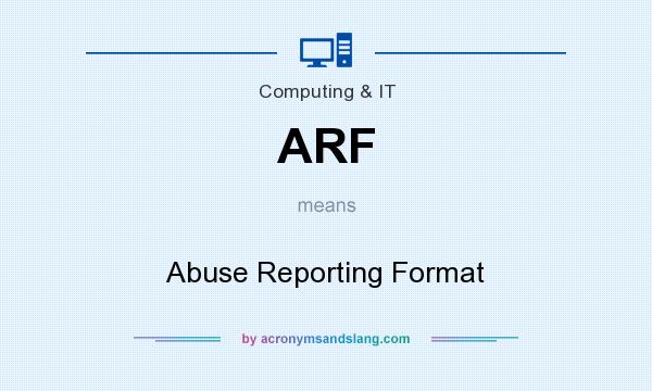 What does ARF mean? It stands for Abuse Reporting Format