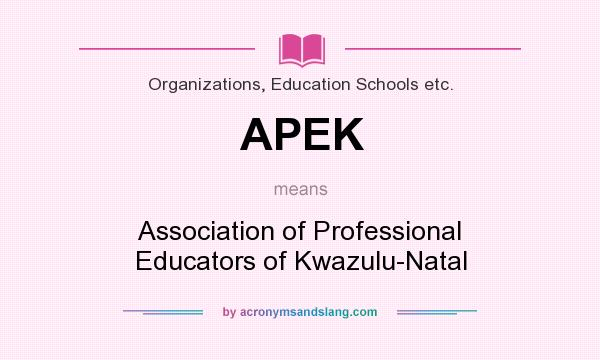 What does APEK mean? It stands for Association of Professional Educators of Kwazulu-Natal