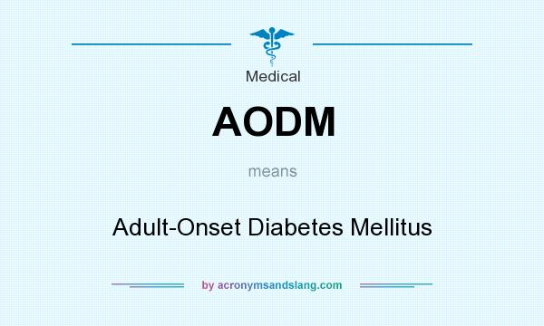 What does AODM mean? It stands for Adult-Onset Diabetes Mellitus