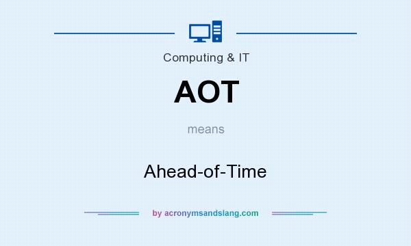 What does AOT mean? It stands for Ahead-of-Time