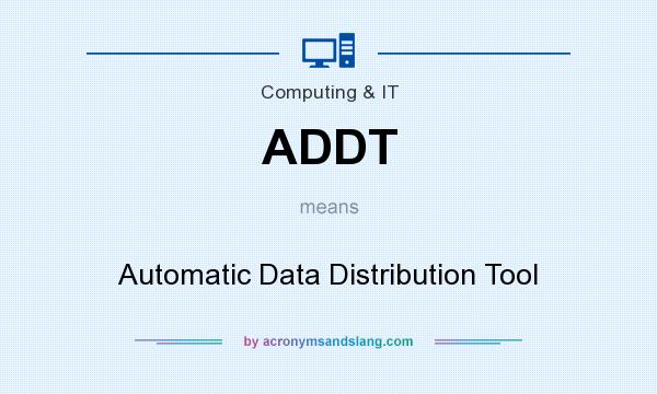 What does ADDT mean? It stands for Automatic Data Distribution Tool