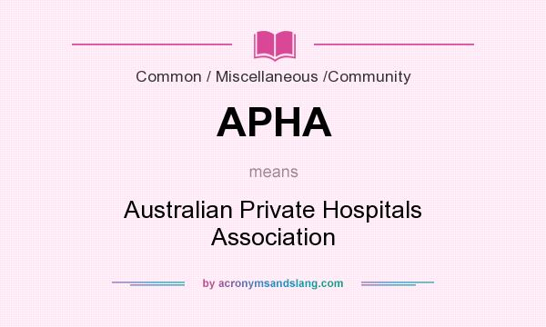 What does APHA mean? It stands for Australian Private Hospitals Association