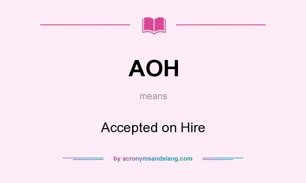 What does AOH mean? It stands for Accepted on Hire