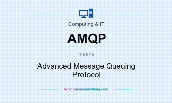 What does AMQP mean? It stands for Advanced Message Queuing Protocol