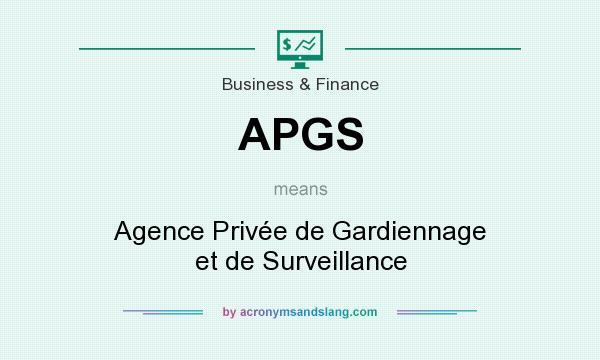 What does APGS mean? It stands for Agence Privée de Gardiennage et de Surveillance