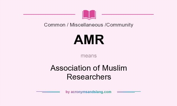 What does AMR mean? It stands for Association of Muslim Researchers