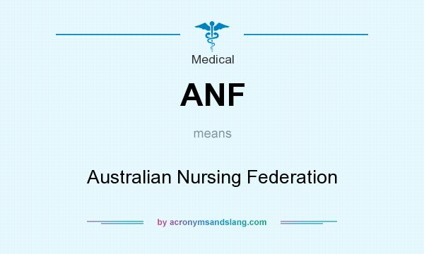 What does ANF mean? It stands for Australian Nursing Federation