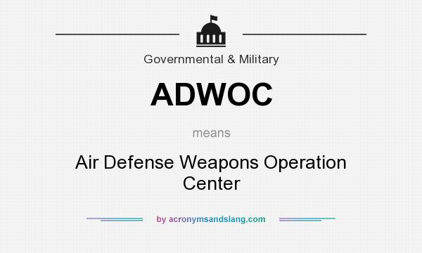 What does ADWOC mean? It stands for Air Defense Weapons Operation Center