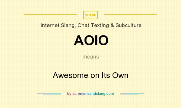 What does AOIO mean? It stands for Awesome on Its Own