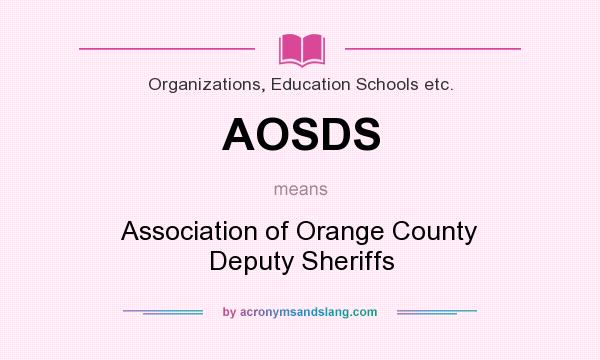 What does AOSDS mean? It stands for Association of Orange County Deputy Sheriffs