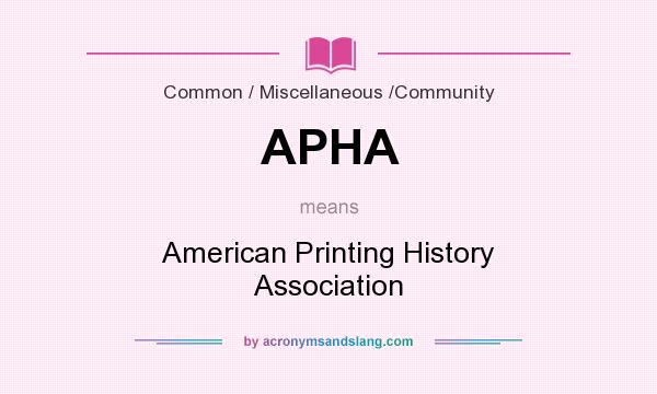 What does APHA mean? It stands for American Printing History Association
