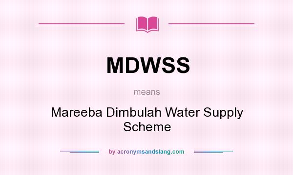 What does MDWSS mean? It stands for Mareeba Dimbulah Water Supply Scheme