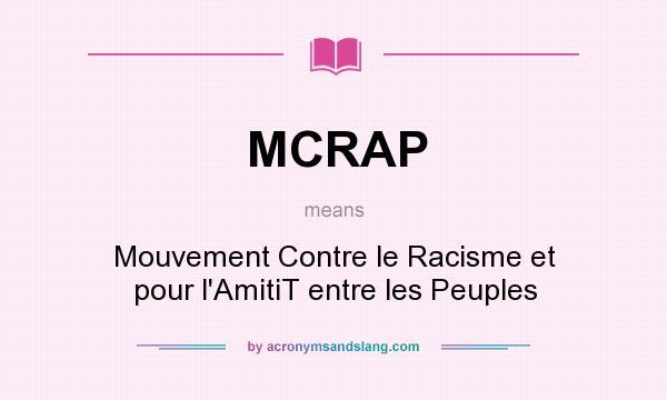 What does MCRAP mean? It stands for Mouvement Contre le Racisme et pour l`AmitiT entre les Peuples