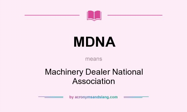 What does MDNA mean? It stands for Machinery Dealer National Association