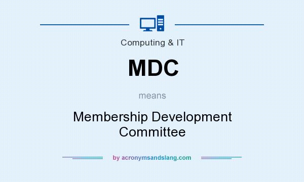 What does MDC mean? It stands for Membership Development Committee