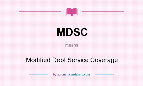 What does MDSC mean? It stands for Modified Debt Service Coverage