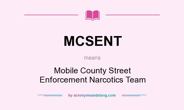 What does MCSENT mean? It stands for Mobile County Street Enforcement Narcotics Team