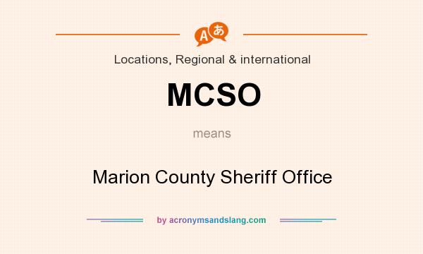 What does MCSO mean? It stands for Marion County Sheriff Office