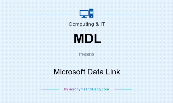 What does MDL mean? It stands for Microsoft Data Link