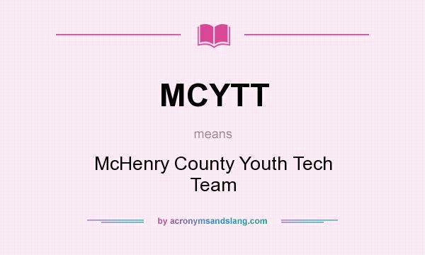 What does MCYTT mean? It stands for McHenry County Youth Tech Team