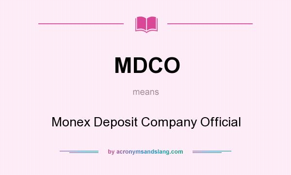 What does MDCO mean? It stands for Monex Deposit Company Official