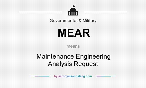 What does MEAR mean? It stands for Maintenance Engineering Analysis Request