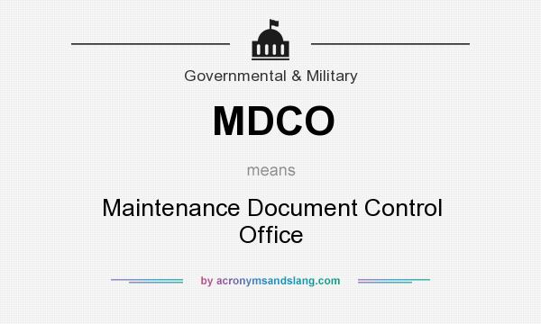 What does MDCO mean? It stands for Maintenance Document Control Office