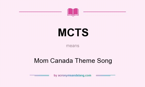 What does MCTS mean? It stands for Mom Canada Theme Song