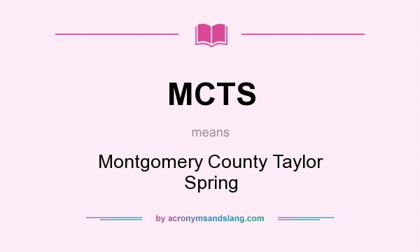 What does MCTS mean? It stands for Montgomery County Taylor Spring