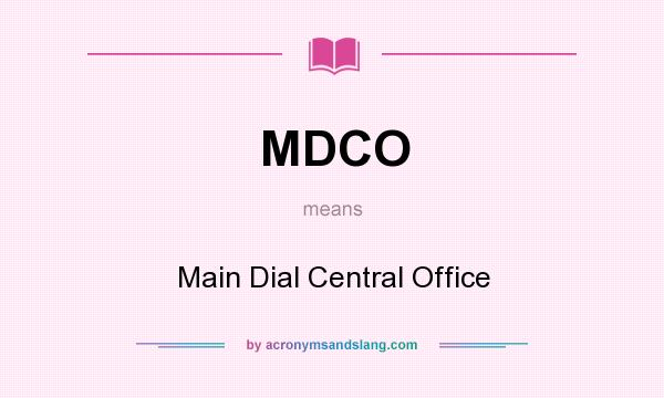 What does MDCO mean? It stands for Main Dial Central Office