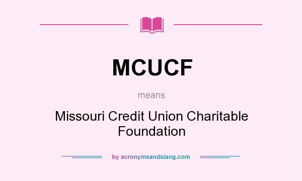 What does MCUCF mean? It stands for Missouri Credit Union Charitable Foundation