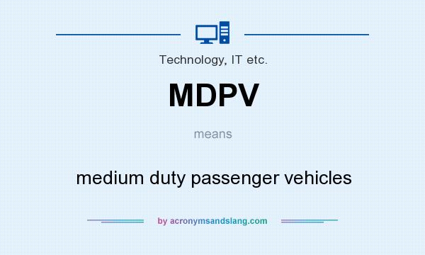 What does MDPV mean? It stands for medium duty passenger vehicles