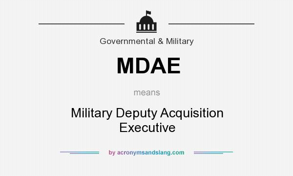 What does MDAE mean? It stands for Military Deputy Acquisition Executive