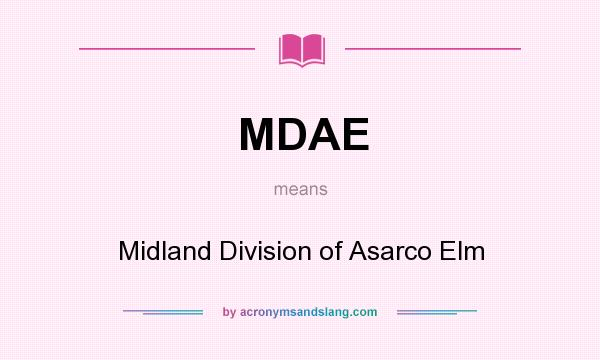 What does MDAE mean? It stands for Midland Division of Asarco Elm