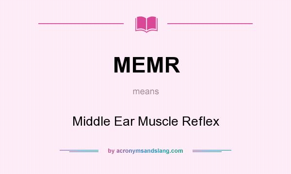 What does MEMR mean? It stands for Middle Ear Muscle Reflex