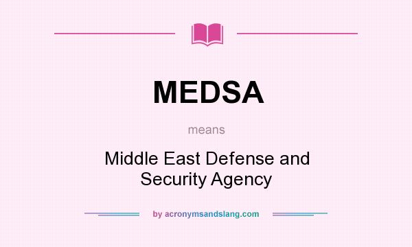 What does MEDSA mean? It stands for Middle East Defense and Security Agency