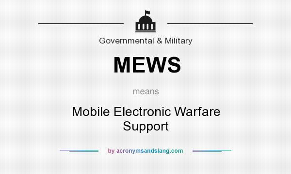 What does MEWS mean? It stands for Mobile Electronic Warfare Support