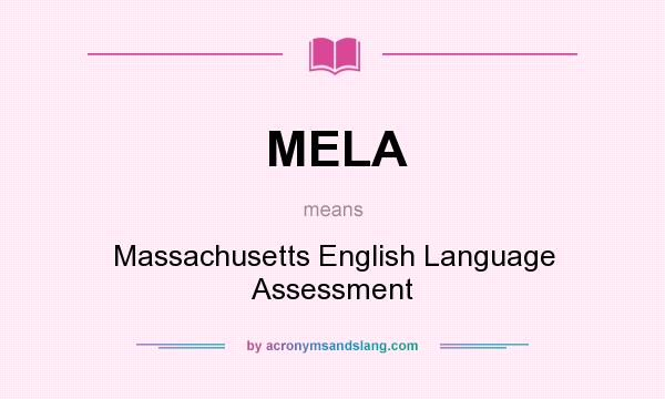 What does MELA mean? It stands for Massachusetts English Language Assessment
