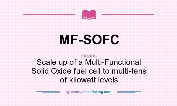 What does MF-SOFC mean? It stands for Scale up of a Multi-Functional Solid Oxide fuel cell to multi-tens of kilowatt levels