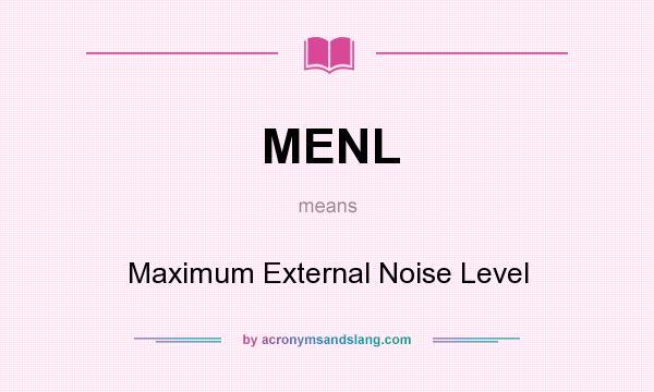 What does MENL mean? It stands for Maximum External Noise Level