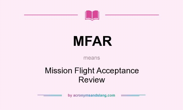 What does MFAR mean? It stands for Mission Flight Acceptance Review